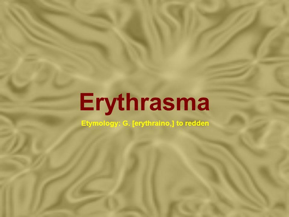 Erythrasma Etymology: G. [erythraino,] to redden